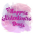 lettering happy valentines day on spot watercolor vector image vector image