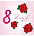 8 march Womens Day card with red lush roses vector image