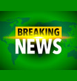 breaking news world icon vector image vector image