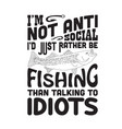 fishing quote and saying i am not anti social vector image vector image