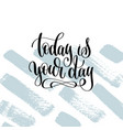 today is your day hand lettering inscription vector image vector image