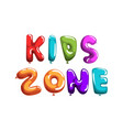 kids zone phrase colorful glossy bubble shaped vector image