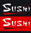 sushi calligraphy inscription and chopsticks logo vector image
