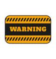 warning signage with black stripes background vector image