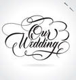 OUR WEDDING hand lettering vector image vector image