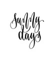 sunny days - hand lettering inscription text vector image vector image