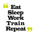 eat sleep work train repeat vector image vector image