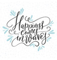 happiness cpmes in waves lettering card vector image vector image