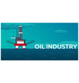 oil platform sea oil exploration flat vector image vector image