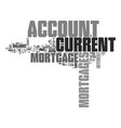 what is a current account mortgage text word vector image vector image