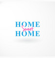 wordmark with text home sweet home vector image