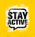 stay active inspiring creative motivation healthy vector image vector image