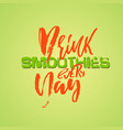 drink smoothies every day hand drawn modern brush vector image vector image
