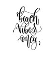 beach vibes only - hand lettering inscription text vector image vector image