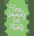 love animals eat plants modern ink brush vector image