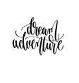 dream adventure - hand lettering inscription text vector image vector image