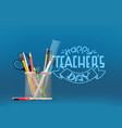 happy teachers day inscription school stationery vector image