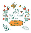 all you need is me hand drawn card with wreath and vector image vector image