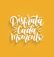 disfruta cada momento translated from spanish vector image vector image