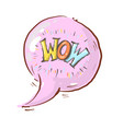 pink bubble gum speech bubble with word wow vector image vector image