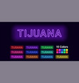 neon name of tijuana city vector image