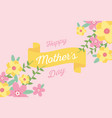 happy mothers day flowers floral invitation card vector image vector image