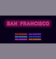 neon name of san francisco city vector image