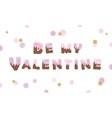 Be my Valentine melt chocolate colored letters vector image vector image