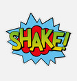 shake expression text on a comic speech bubble vector image vector image
