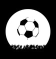 crowd and soccer ball white silhouette on black vector image vector image