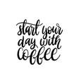 handwritten phrase of start your day with vector image vector image