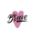 brave hand drawn inspiration vector image