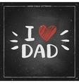 Happy Father Day Card - hand drawn chalk letter on vector image