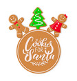 cookie for santa claus merry christmas gingerbread vector image vector image