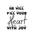 he will fill your heart with joy vector image vector image