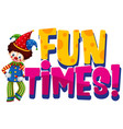 font design for word fun times with happy clown vector image vector image