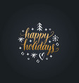 happy holidays lettering on black background vector image vector image
