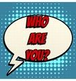 Who are you comic book bubble text retro style vector image vector image