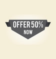 offer 50 now hot proposition vector image vector image