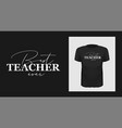 best teacher ever tshirt print design white vector image vector image