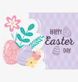 happy easter day decorative eggs flowers foliage vector image