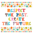 Respect the past create the future Stylish vector image vector image