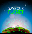 save earth protect our planet eco ecology vector image