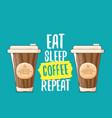 eat sleep coffee repeat concept vector image