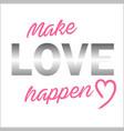 make love happen vector image vector image