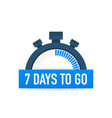 seven days to go time icon on white background vector image vector image