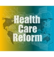 health care reform word on touch screen modern vector image vector image