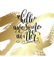 hello awesome winter - hand lettering quote to vector image vector image