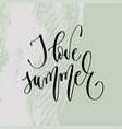 i love summer - hand lettering poster to summer vector image vector image
