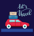 travel car with luggage and lettering let travel vector image vector image